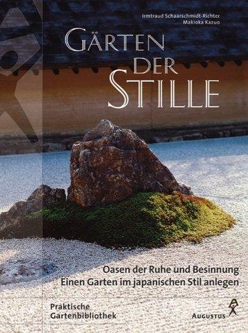 Gärten der Stille: Oasen der Ruhe und Besinnung - Einen Garten im japanischen Stil anlegen