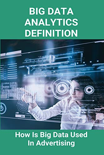 Big Data Analytics Definition: How Is Big Data Used In Advertising: Big Data Meaning (English Edition)