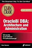Oracle8i DBA: Architecture and Administration Exam Cram (Exam: 1Z0-023)