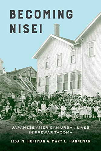 Compare Textbook Prices for Becoming Nisei: Japanese American Urban Lives in Prewar Tacoma  ISBN 9780295748221 by Hoffman, Lisa M.,Hanneman, Mary L.