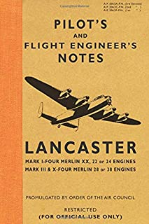 Pilot's and Flight Engineer's Notes Lancaster: Mark I - Four Merlin XX, 22 or 24 Engines: Mark III & X - Four Merlin 28 or...