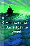 Wolfram Eicke: Das silberne Segel
