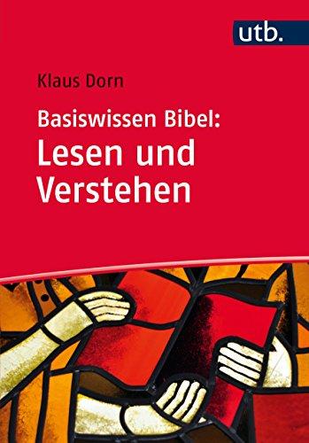 Basiswissen Bibel: Lesen und Verstehen: Das Alte und Neue Testament auslegen