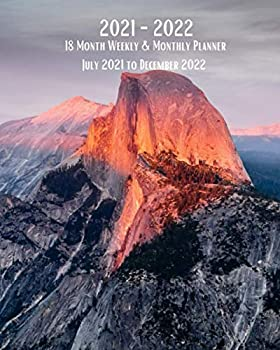 2021 - 2022 18 Month Weekly & Monthly Planner July 2021 to December 2022  Half Dome at Sunset - Yosemite National Park -Glacier Point - California .. Holidays– Calendar in Review/Notes 8 x 10 in.