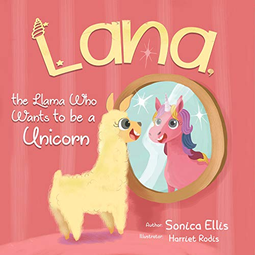 Lana The Llama Who Wants To Be A Unicorn: A sweet llama children's book about self-love, inclusion, friendship, diversity and the power of words. –Unicorn gifts for girls. (English Edition)