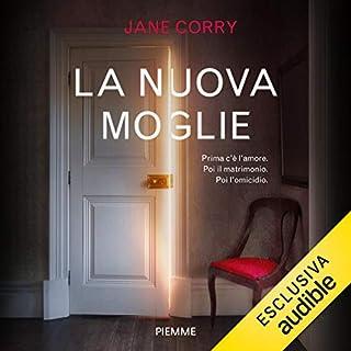La nuova moglie                   Di:                                                                                                                                 Jane Corry                               Letto da:                                                                                                                                 Alessandra De Luca                      Durata:  14 ore e 46 min     205 recensioni     Totali 4,1