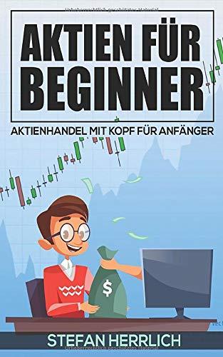 Aktien für Beginner Aktienhandel mit Kopf für Anfänger