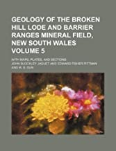 Geology of the Broken Hill Lode and Barrier Ranges Mineral Field, New South Wales Volume 5; With Maps, Plates, and Sections
