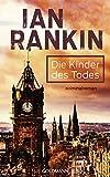 Die Kinder des Todes - Inspector Rebus 14: Kriminalroman (Ein Inspector-Rebus-Roman)