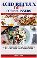 Acid Reflux and Antinflammatory Diet: A Complete Cookbook with low Acid Recipes to Cure and Prevent Gerd, LPR and Body Inflammation