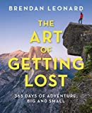 Art of Getting Lost: 365 Days of Adventure, Big and Small (Falcon Guides)