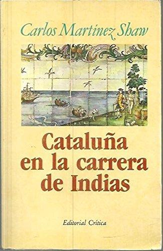 Cataluna en la carrera de indias, 1680-1756 (Critica/Historia) (Spanish Edition)