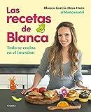 Las recetas de Blanca: Todo se cocina en el intestino (Alimentacin saludable)