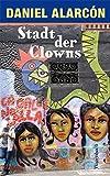 Alarcón, Daniel: Stadt der Clowns