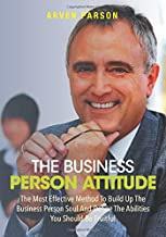 The Business Person Attitude: The Most Effective Method To Build Up The Business Person Soul And Define The Abilities You Should Be Fruitful