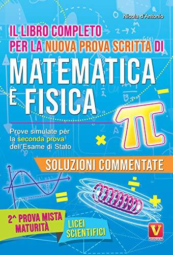 Il libro completo per la nuova prova scritta di matematica e fisica. Prove simulate per la seconda prova dell esame di Stato. Per il Liceo scientifico
