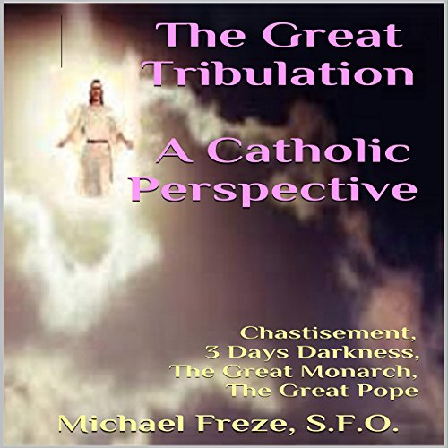 The Great Tribulation: A Catholic Perspective audiobook cover art