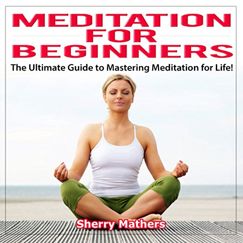 Meditation for Beginners      The Ultimate Guide to Mastering Meditation for Life               By:                                                                                                                                 Sherry Mathers                               Narrated by:                                                                                                                                 James H. Kiser                      Length: 29 mins     2 ratings     Overall 1.5