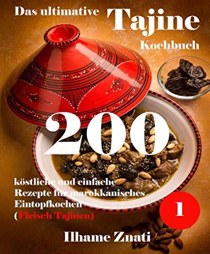 Das ultimative Tajine Kochbuch: 200 köstliche und einfache Rezepte für marokkanisches Eintopfkochen (Fleisch Tajinen) (1)