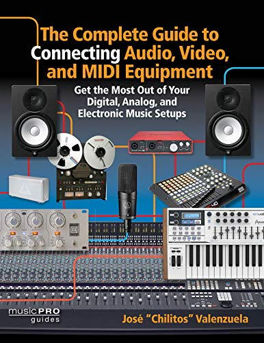 The Complete Guide to Connecting Audio, Video and MIDI Equipment: Get the Most Out of Your Digital, Analog and Electronic Music Setup (Music Pro Guides)