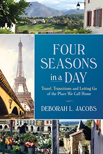 Four Seasons in a Day: Travel, Transitions and Letting Go of the Place We Call Home