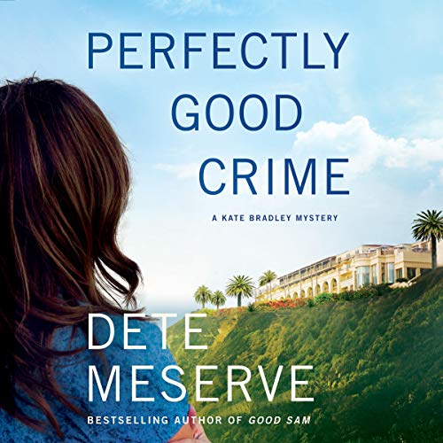 Perfectly Good Crime     A Kate Bradley Mystery              By:                                                                                                                                 Dete Meserve                               Narrated by:                                                                                                                                 Sarah Naughton                      Length: 8 hrs and 35 mins     11 ratings     Overall 4.6