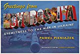 Image of Greetings from Novorossiya: Eyewitness to the War in Ukraine (Russian and East European Studies)