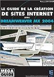 Le guide de la création de sites internet avec Dreamweaver MX 2004