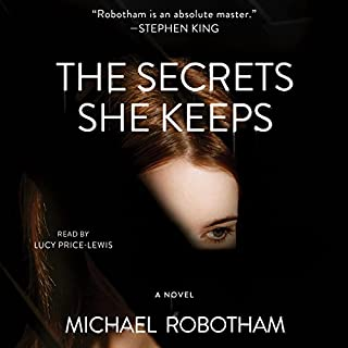 The Secrets She Keeps     A Novel              By:                                                                                                                                 Michael Robotham                               Narrated by:                                                                                                                                 Lucy Price-Lewis                      Length: 11 hrs and 59 mins     17,572 ratings     Overall 4.5