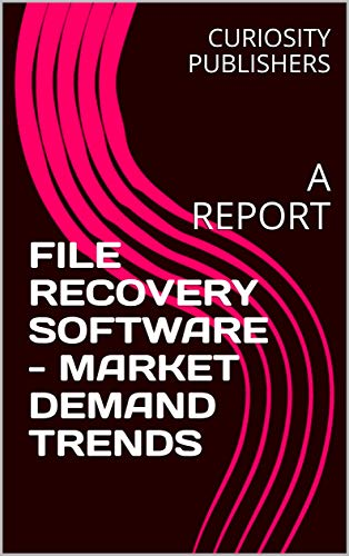 FILE RECOVERY SOFTWARE - MARKET DEMAND TRENDS: A REPORT (English Edition)
