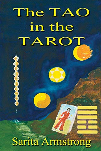 The Tao in the Tarot (The Tao in the Tarot: A Synthesis Between the Major Arcana Cards and Hexagrams from the I Ching)