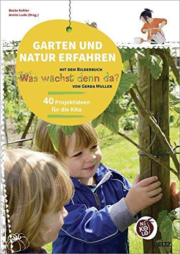 Garten und Natur erfahren mit dem Bilderbuch »Was wächst denn da?« von Gerda Muller: 40 Projektideen für die Kita (Beltz Nikolo)