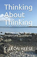 Thinking About Thinking: Answering My Most Important Questions