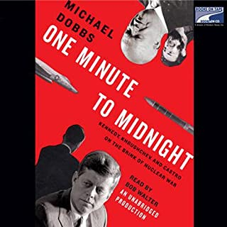 One Minute to Midnight     Kennedy, Khrushchev, and Castro on the Brink of Nuclear War              By:                                                                                                                                 Michael Dobbs                               Narrated by:                                                                                                                                 Bob Walter                      Length: 16 hrs and 24 mins     534 ratings     Overall 4.6