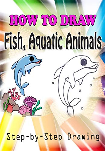 How to Draw Fish, Aquatic Animals : Easy Step-by-step Drawing (Children's Drawing Books) (English Edition)