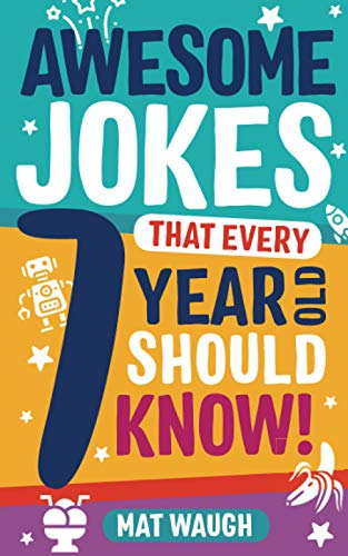Awesome Jokes That Every 7 Year Old Should Know!: Hundreds of rib ticklers,...