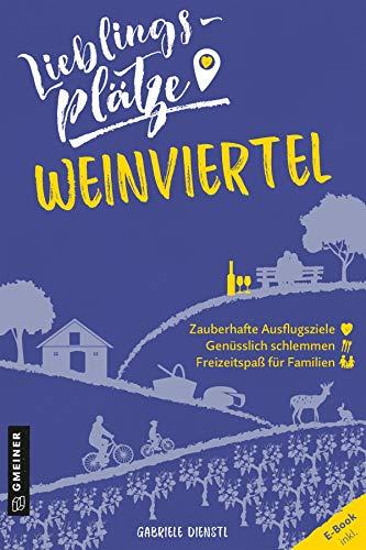 Lieblingsplätze Weinviertel (Lieblingsplätze im GMEINER-Verlag)