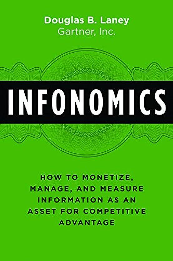 組以内に心からInfonomics: How to Monetize, Manage, and Measure Information as an Asset for Competitive Advantage (English Edition)