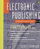 Electronic Publishing Construction Kit: Creating Multimedia for Disk, CD-ROM and the Internet