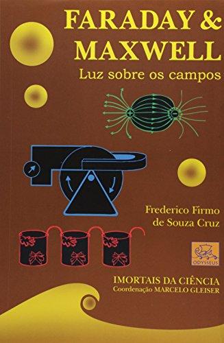 Faraday & Maxwell. Luz Sobre os Campos - Coleção Imortais da Ciência