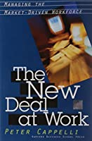 The New Deal at Work: Managing the Market-Driven Workforce