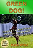 GREEN DOG!: Keeping Your Best Friend Happy and Healthy With Safe Non-Toxic Solutions (THRIVING GREEN) (English Edition)