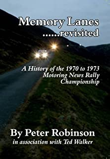 Memory Lanes: No. 1: ...Revisited. A History of the 1970 to 1973 Motoring News Rally Championship by Peter Robinson (2015-11-02)