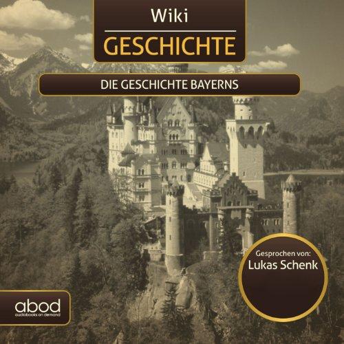 Die Geschichte Bayerns (Wiki Geschichte) audiobook cover art