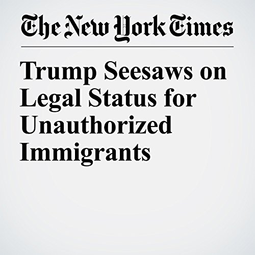 Trump Seesaws on Legal Status for Unauthorized Immigrants copertina