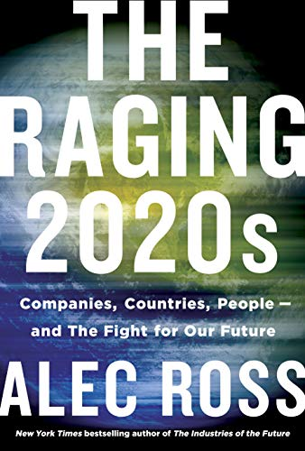 The Raging 2020s: Companies, Countries, People - and the Fight for Our Future