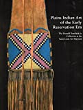 Plains Indian Art of The Early Reservation Era: The Donald Danforth Jr Collection at the Saint Louis Art Museum