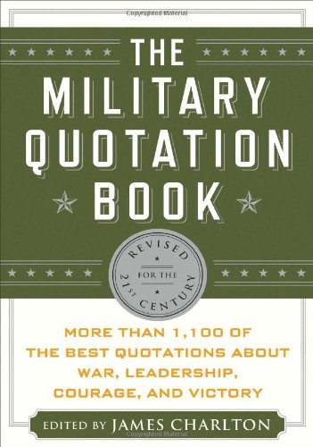 The Military Quotation Book: More than 1,100 of the Best Quotations About War, Leadership, Courage, Victory, and Defeat