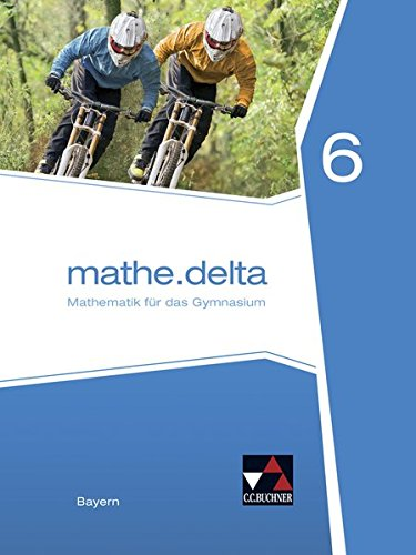 mathe.delta – Bayern / mathe.delta Bayern 6: Mathematik für das Gymnasium (mathe.delta – Bayern: Mathematik für das Gymnasium)