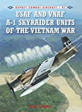 USAF and VNAF A-1 Skyraider Units of the Vietnam War (Combat Aircraft, Band 97) - Byron E Hukee